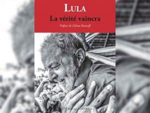 «La vérité vaincra» assure dans son livre l'ancien président brésilien Lula