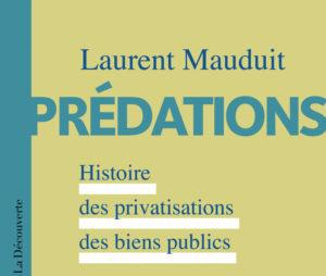 Avec «Prédations», Laurent Mauduit livre un plaidoyer pour les « biens communs »