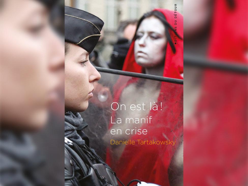 Dans un monde en crises, la manif réinventée? Le nouveau livre de Danielle Tartakowsky