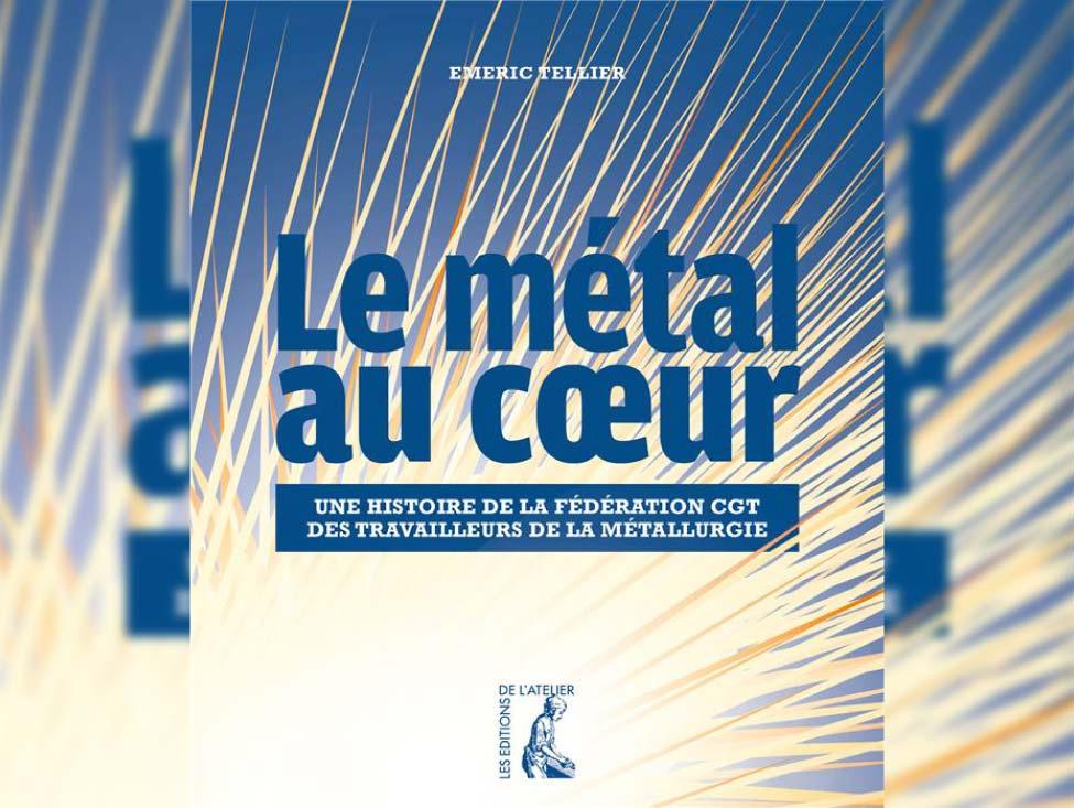 « Le métal au cœur », une histoire de la fédération CGT de la métallurgie