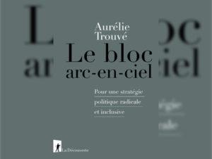 Contre la fragmentation des luttes, Aurélie Trouvé livre son «bloc arc-en-ciel»