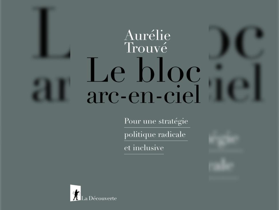 Contre la fragmentation des luttes, Aurélie Trouvé livre son « bloc arc-en-ciel »